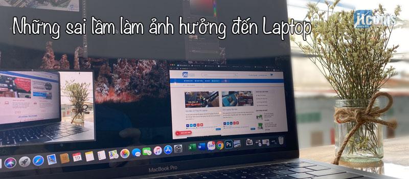 Những Sai Lầm Khi Sử Dụng Laptop Mà Bạn Không Ngờ Đến - ITCOMS